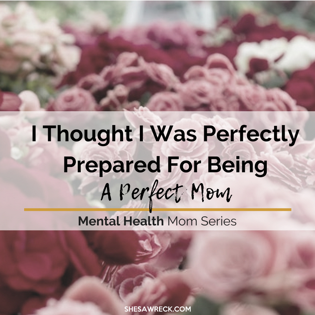 I Thought I Was Perfectly Prepared For being a Perfect Mum: Postnatal Depression #depression #postnataldepression #mentalhealth #mentalhealthmomseries #ppd #newmoms #momguilt
