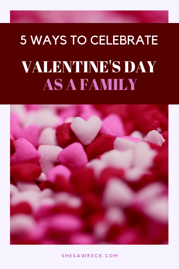 5 Ways to Celebrate Valentine's Day as a family #valentine'sday #valentinesday #kidsvalentines
