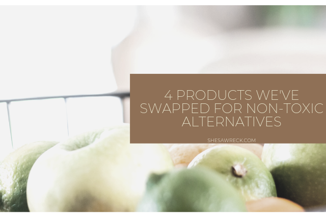 4 Products We've Swapped for Non-Toxic Alternatives